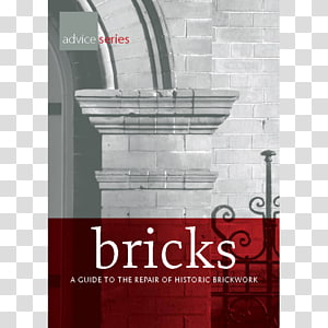 Bricks: A Guide to the Repair of Historic Brickwork Brick and mortar Wall, brick PNG clipart