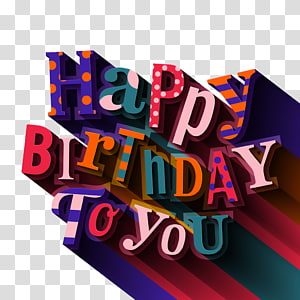Happy Birthday to You Greeting card , I wish you a happy birthday WordArt PNG clipart