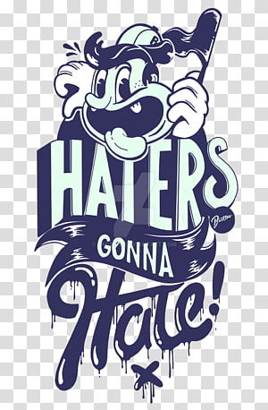 haters gonna hate advertisement, T-shirt Typography Graphic design Art, T-shirt PNG clipart