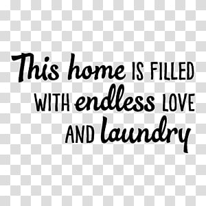 this home is filled with endless love and laundry text, Love Happiness Quotation Logo Laundry, others PNG clipart
